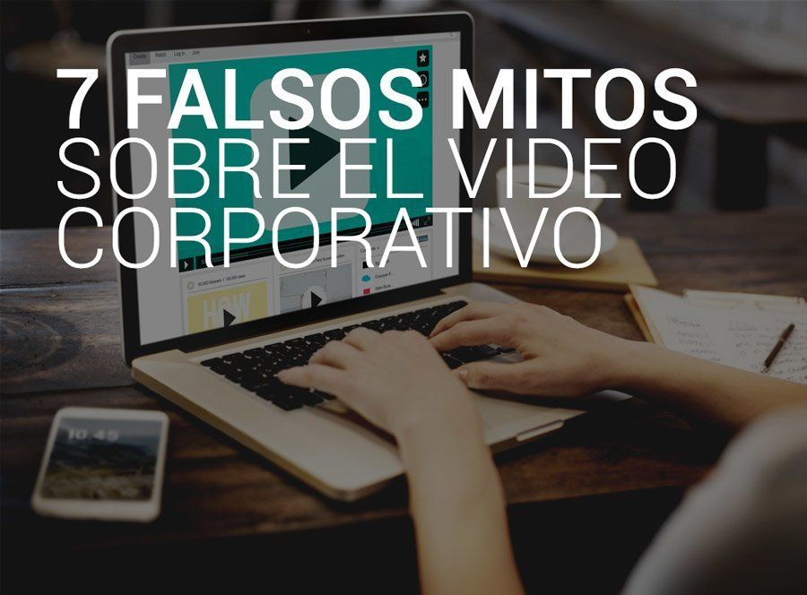 falsos mitos video corporativo