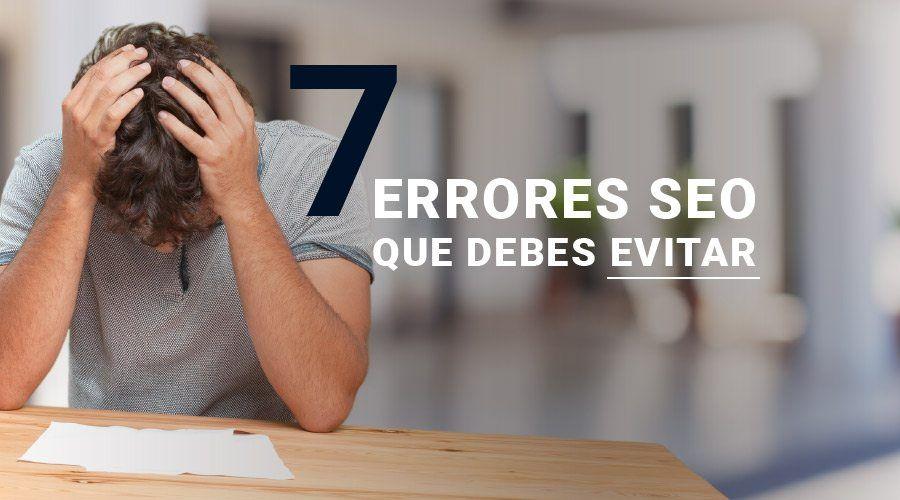7 errores seo que debes evitar - 7 errores SEO que debes evitar